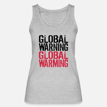 Global Global Warning - Global Warming - Women's Organic Tank Top