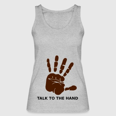 Talk to the hand - Women's Organic Tank Top by Stanley & Stella
