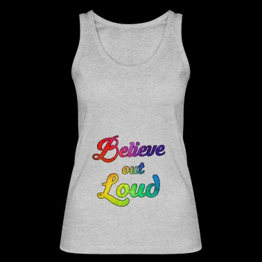 Believe out loud - Women's Organic Tank Top by Stanley & Stella