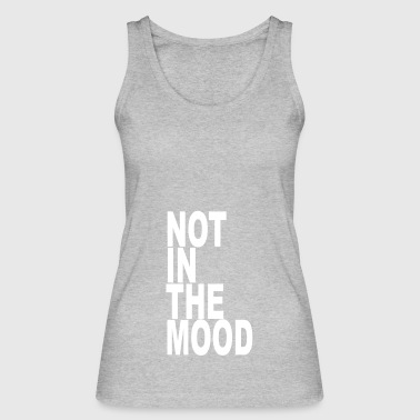 not in the mood - Women's Organic Tank Top by Stanley & Stella
