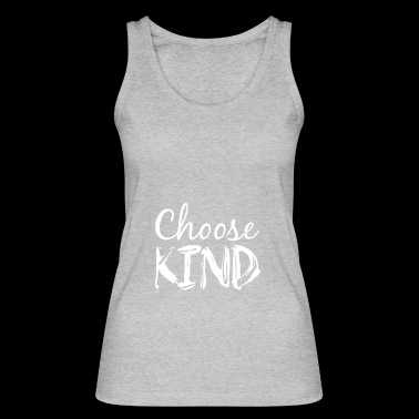Choose Kind Anti-Bullying Message - Women's Organic Tank Top by Stanley & Stella
