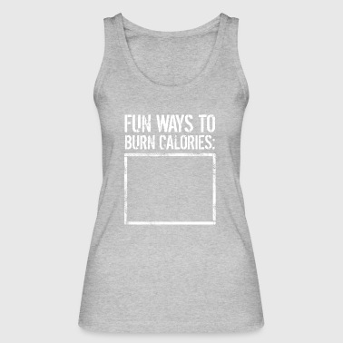Fun Ways To Burn Calories. None - Funny Calories - Women's Organic Tank Top by Stanley & Stella