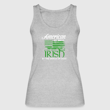 American by Birth - Irish by the grace of God - Women's Organic Tank Top by Stanley & Stella