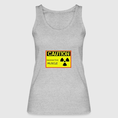 Caution Radioactive Muscle - Women's Organic Tank Top by Stanley & Stella