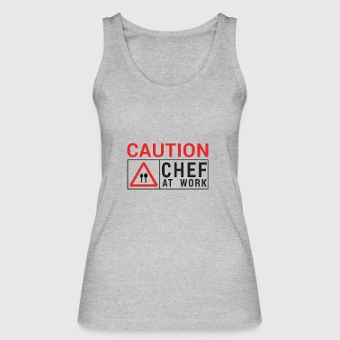 Chef / Chef Cook: Caution - Chef at work. - Women's Organic Tank Top by Stanley & Stella