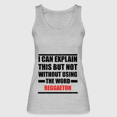 Can explain relationship born love REGGAETON - Frauen Bio Tank Top von Stanley & Stella