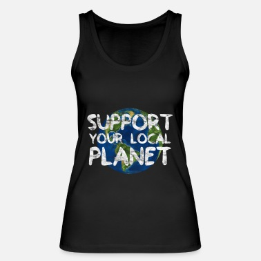 Planet Support Your Local Planet | Natur Umwelt Geschenk - Frauen Bio Tanktop