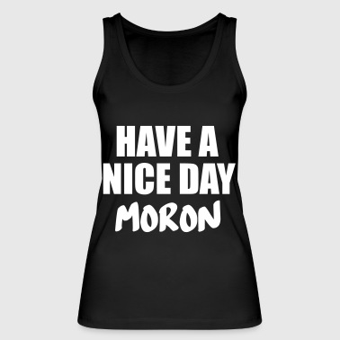 have a nive day moron - Women's Organic Tank Top by Stanley & Stella