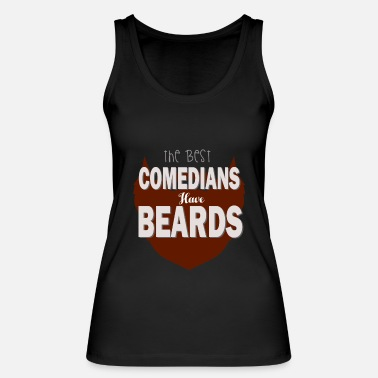 Comedian The best comedians have beards - Women's Organic Tank Top by Stanley & Stella
