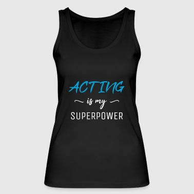 Acting Is My Superpower T-shirt, actrice drôle - Débardeur bio Femme