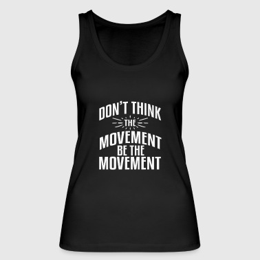 Movement DONT THINK THE MOVEMENT BE THE MOVEMENT - Women's Organic Tank Top by Stanley & Stella