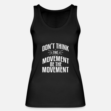 Movement DONT THINK THE MOVEMENT BE THE MOVEMENT - Frauen Bio Tank Top von Stanley & Stella