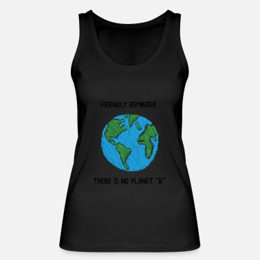 Reminder FRIENDLY REMINDER THERE IS NO PLANET B - Women's Organic Tank Top by Stanley & Stella