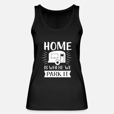 Home is where we park - camping and vacation - Débardeur bio Femme