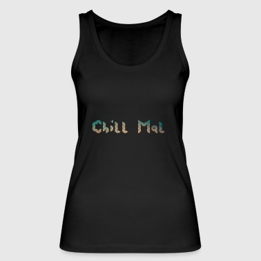 Chill chill chill out chill chill relax - Women's Organic Tank Top by Stanley & Stella