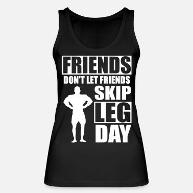 Day Friends don't let friends skip leg day - Ekologisk tanktopp dam