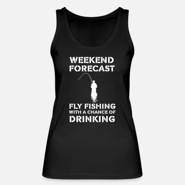 Weekend Forecast: Fly Fishing With A Chance of ... - Women's Organic Tank Top