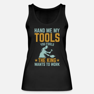Metalbauer Hand me my tools you fools the king wants to work - Frauen Bio Tanktop
