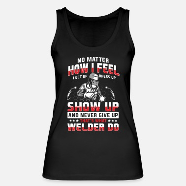 Oxyacetylene Welding Never give up, that's what welders do - Women's Organic Tank Top