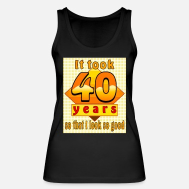 Party Design It took 40 years so that I look so good - Frauen Bio Tanktop