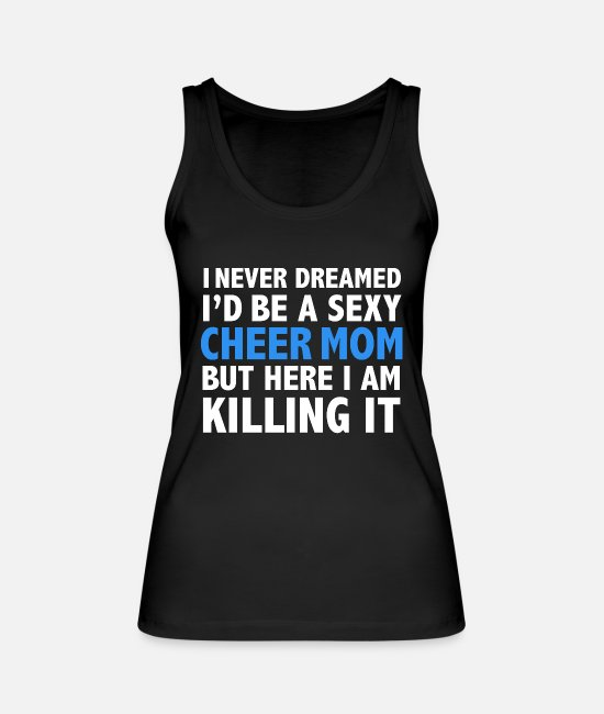 Father's Day Tank Tops - I Never Dreamed I'd be a Sexy Cheer Mom but - Women's Organic Tank Top black