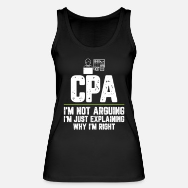 Funny Sayings CPA I'm Not Arguing I'm Just Explaining Why I'm - Women's Organic Tank Top