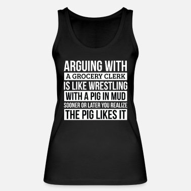 Like A Boss Grocery clerk Shirt, Like Arguing With A Pig in - Women's Organic Tank Top