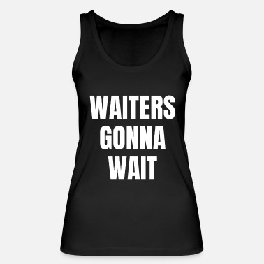 Wait Waiters will wait Wait waiters will wait - Women's Organic Tank Top