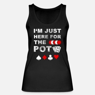 Pik Poker Im Just Here For The Pot Freunde Cool Spruch - Frauen Bio Tanktop