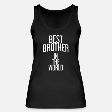 Worlds Best Best Brother in the World / Best Brother - Women's Organic Tank Top