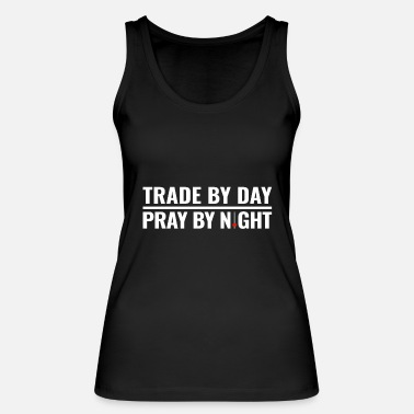 Shorting Trade by day pray by night stocks investor trading - Women's Organic Tank Top
