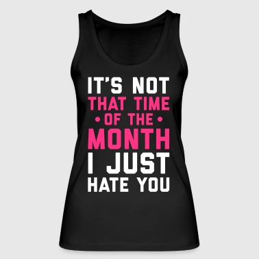 Time Of The Month Funny Quote - Women's Organic Tank Top by Stanley & Stella