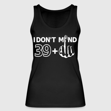 39+ 40th birthday round bday middle finger fuck - Women's Organic Tank Top by Stanley & Stella