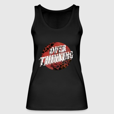 Over Thinking - Women's Organic Tank Top by Stanley & Stella