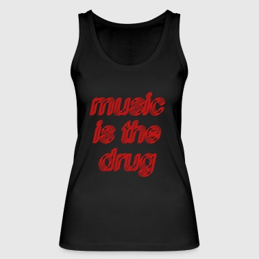 Music is the drug - Women's Organic Tank Top by Stanley & Stella
