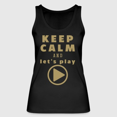Keep Calm And Let's Play - Women's Organic Tank Top by Stanley & Stella