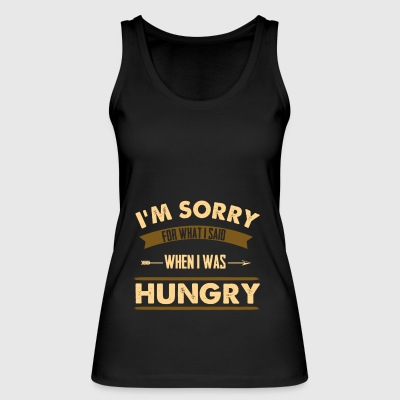Hungry Funny saying T-Shirt Gift - Women's Organic Tank Top by Stanley & Stella