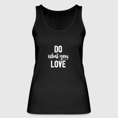 Tu, was du liebst Inspiration Motivation - Frauen Bio Tank Top von Stanley & Stella