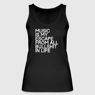 Music is my escape from all bullshirt in life - Frauen Bio Tank Top von Stanley & Stella