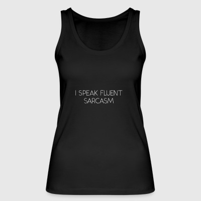 I Speak Fluent Sarcasm - Women's Organic Tank Top by Stanley & Stella