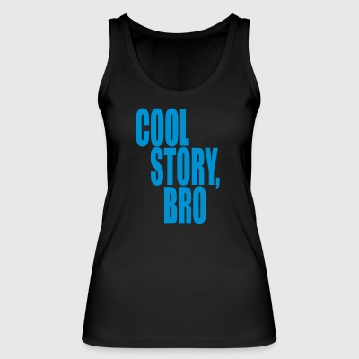 Cool story, bro - Good story brother - Women's Organic Tank Top by Stanley & Stella