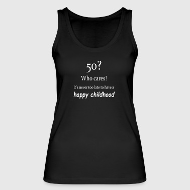 Never too late for a happy childhood - Women's Organic Tank Top by Stanley & Stella