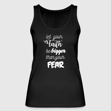 Let Faith be bigger then Fear - Women's Organic Tank Top by Stanley & Stella