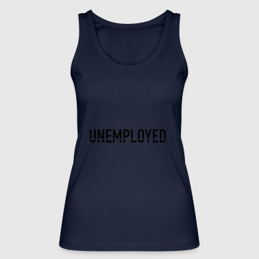 Unemployed unemployed - Women's Organic Tank Top by Stanley & Stella
