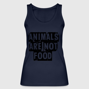animals are not food - Women's Organic Tank Top by Stanley & Stella