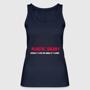 Plastic surgery - Women's Organic Tank Top by Stanley & Stella