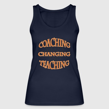 Coach / Coach: Coaching Means Changing And - Women's Organic Tank Top by Stanley & Stella