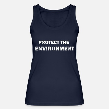Protection Of The Environment protect the environment - Women's Organic Tank Top
