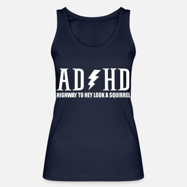 Squirrel highway to hey look a squirrel funny quote adhd - Women's Organic Tank Top