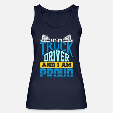 Semitruck I Am A Truck Driver And I Am Proud Semi Truck - Women's Organic Tank Top